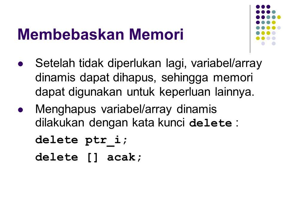 Membebaskan Memori Setelah tidak diperlukan lagi, variabel/array dinamis dapat dihapus, sehingga memori dapat digunakan untuk keperluan lainnya. Mengh