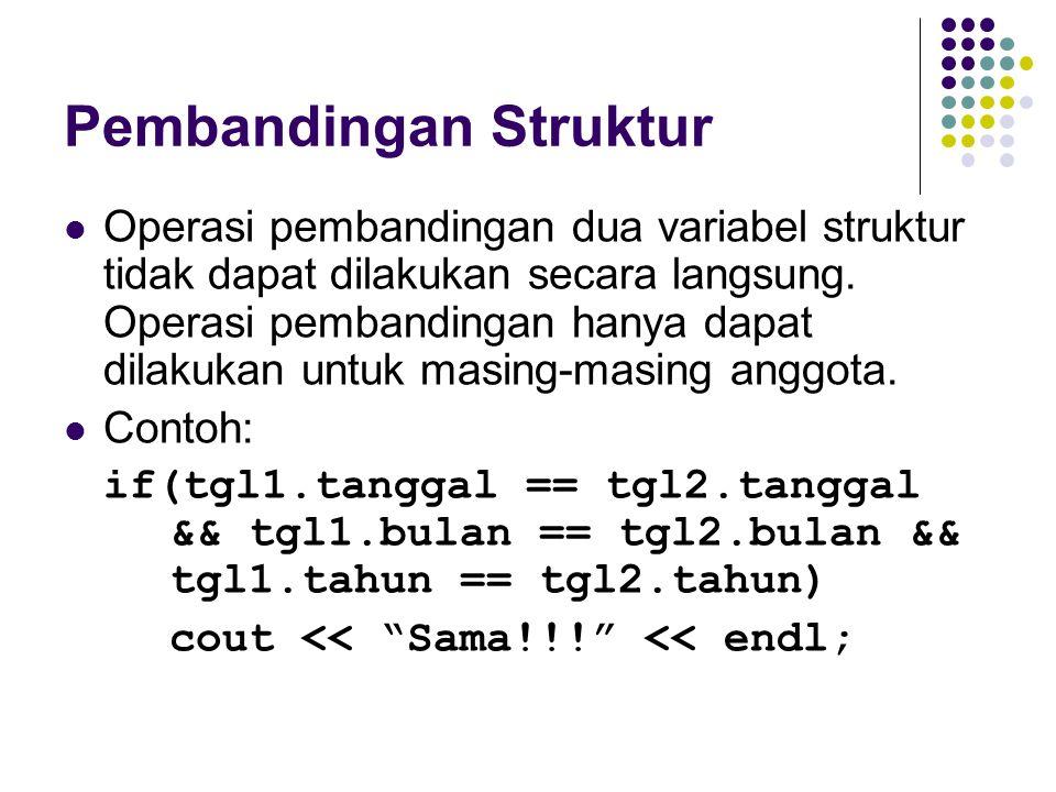 Pembandingan Struktur Operasi pembandingan dua variabel struktur tidak dapat dilakukan secara langsung. Operasi pembandingan hanya dapat dilakukan unt