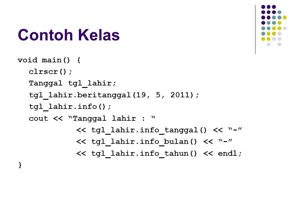 "Contoh Kelas void main() { clrscr(); Tanggal tgl_lahir; tgl_lahir.beritanggal(19, 5, 2011); tgl_lahir.info(); cout << ""Tanggal lahir : "" << tgl_lahir."