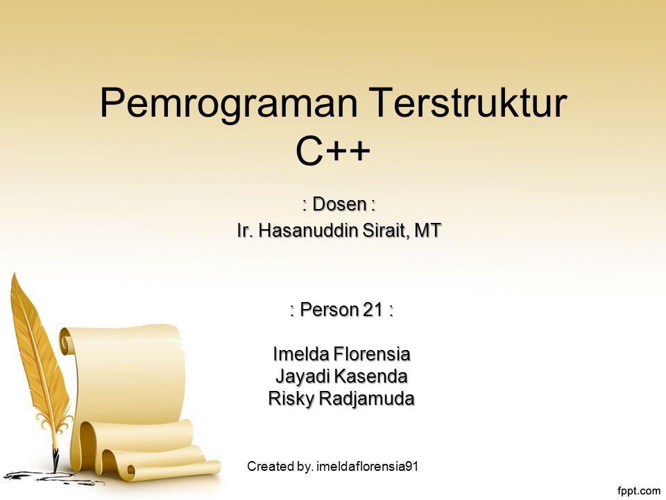 Pemrograman Terstruktur C++ : Person 21 : Imelda Florensia Jayadi Kasenda Risky Radjamuda : Dosen : Ir.