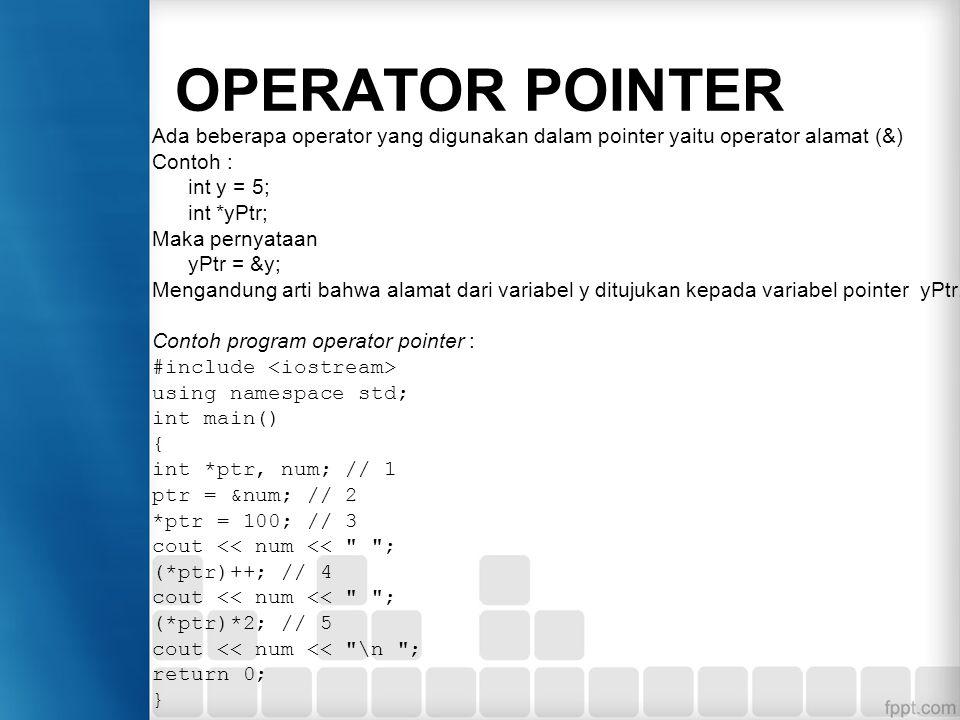 Ada beberapa operator yang digunakan dalam pointer yaitu operator alamat (&) Contoh : int y = 5; int *yPtr; Maka pernyataan yPtr = &y; Mengandung arti