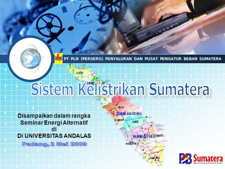 PT PLN (PERSERO) PENYALURAN DAN PUSAT PENGATUR BEBAN SUMATERA Disampaikan dalam rangka Seminar Energi Alternatif di Di UNIVERSITAS ANDALAS
