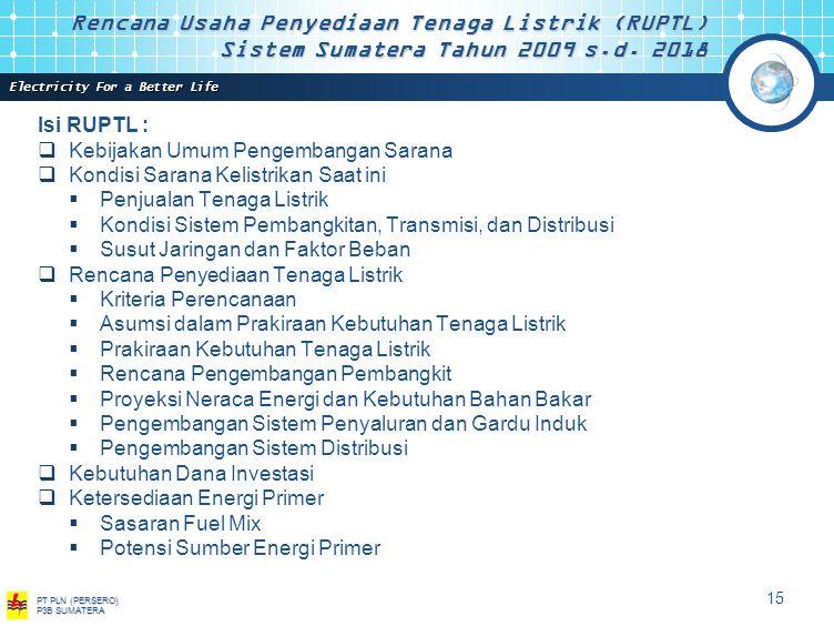 Electricity For a Better Life PT PLN (PERSERO) P3B SUMATERA 14 Rencana Usaha Penyediaan Tenaga Listrik (RUPTL) Sistem Sumatera Tahun 2009 s.d.
