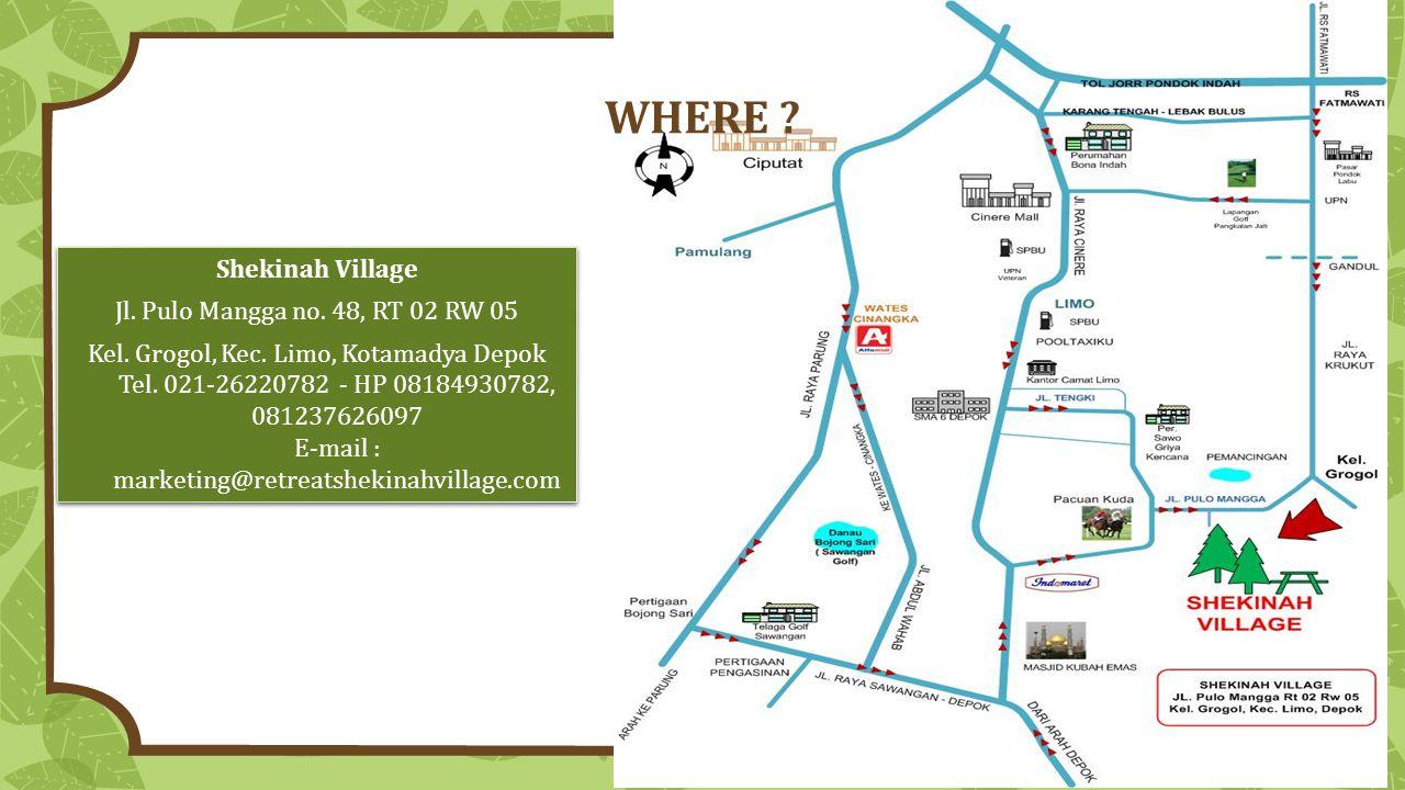 Shekinah Village Jl. Pulo Mangga no. 48, RT 02 RW 05 Kel. Grogol, Kec. Limo, Kotamadya Depok Tel. 021-26220782 - HP 08184930782, 081237626097 E-mail :