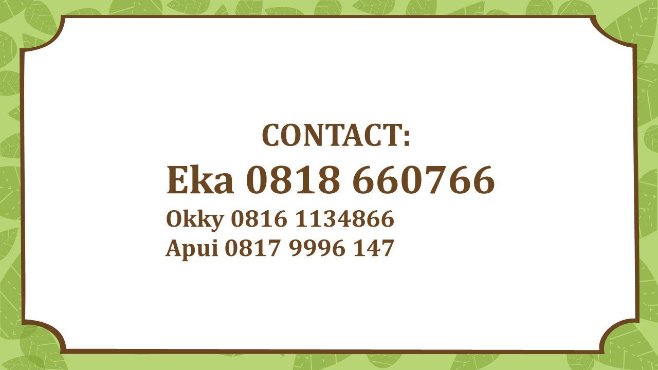 CONTACT: Eka 0818 660766 Okky 0816 1134866 Apui 0817 9996 147
