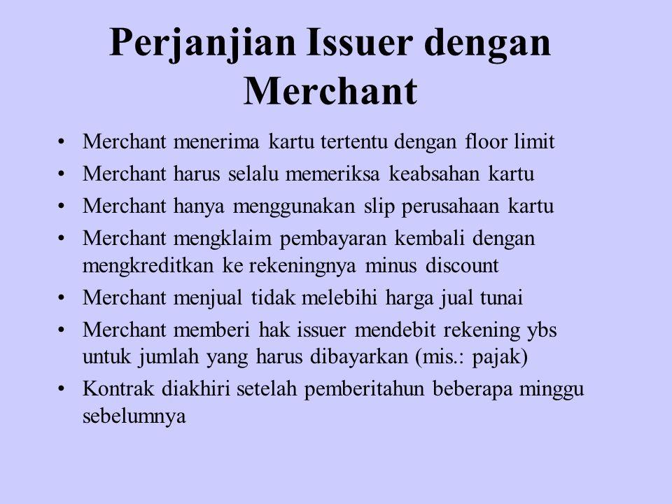 Perjanjian Issuer dengan Merchant Merchant menerima kartu tertentu dengan floor limit Merchant harus selalu memeriksa keabsahan kartu Merchant hanya m