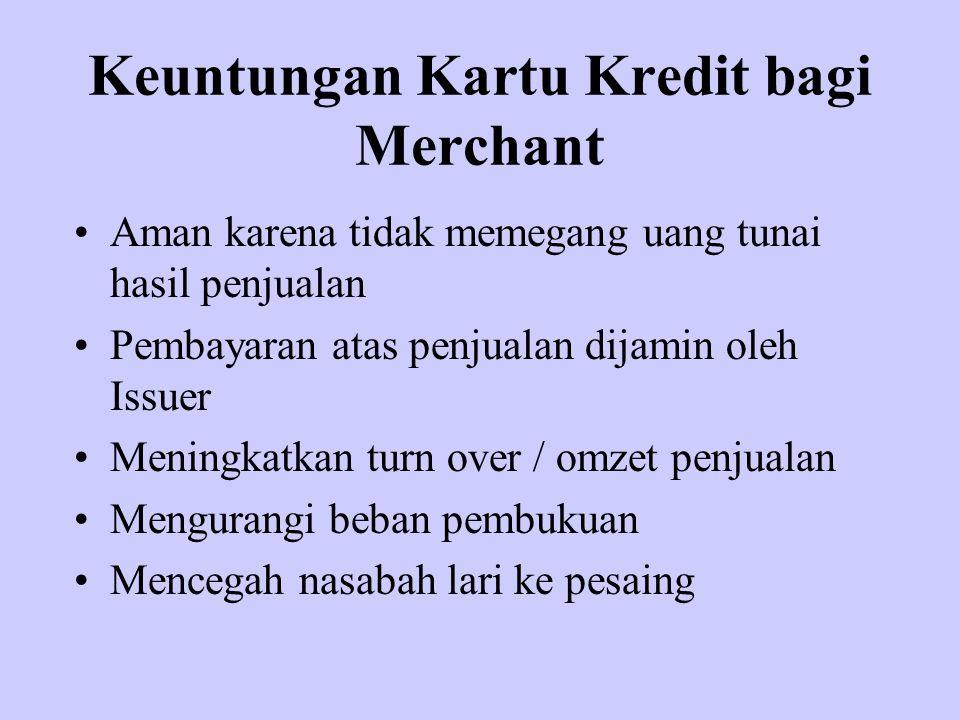 Keuntungan Kartu Kredit bagi Merchant Aman karena tidak memegang uang tunai hasil penjualan Pembayaran atas penjualan dijamin oleh Issuer Meningkatkan