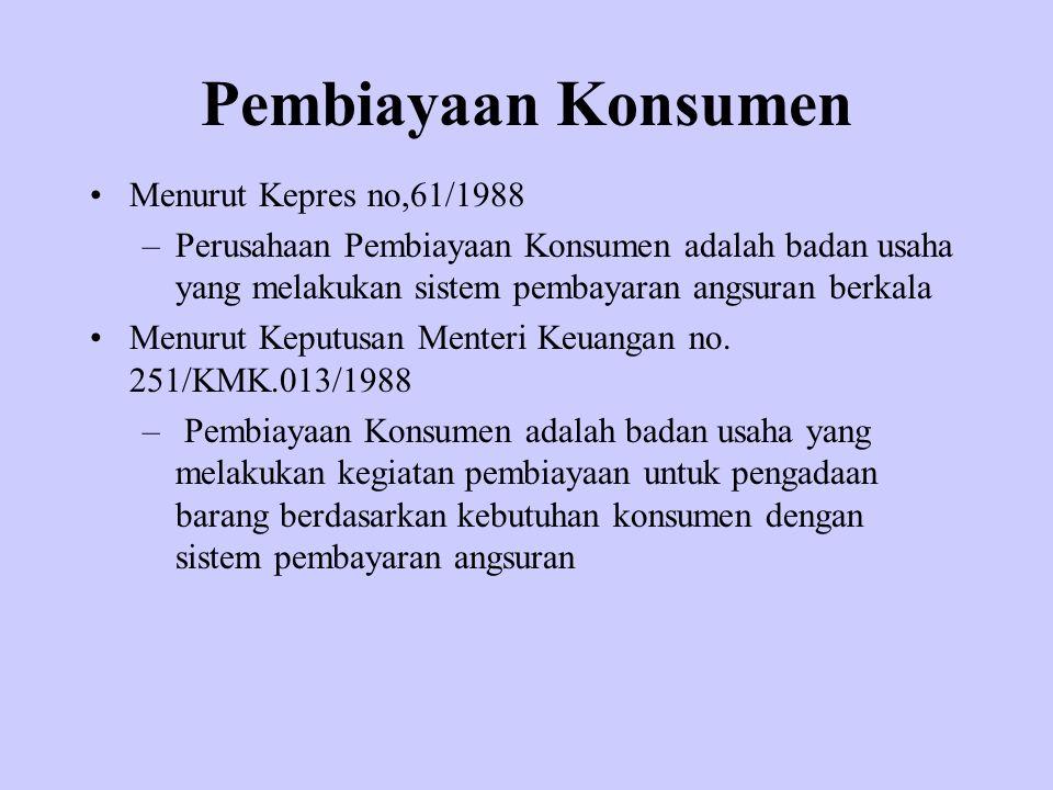 Pembiayaan Konsumen Menurut Kepres no,61/1988 –Perusahaan Pembiayaan Konsumen adalah badan usaha yang melakukan sistem pembayaran angsuran berkala Men