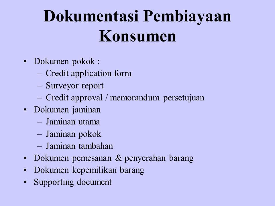 Dokumentasi Pembiayaan Konsumen Dokumen pokok : –Credit application form –Surveyor report –Credit approval / memorandum persetujuan Dokumen jaminan –J