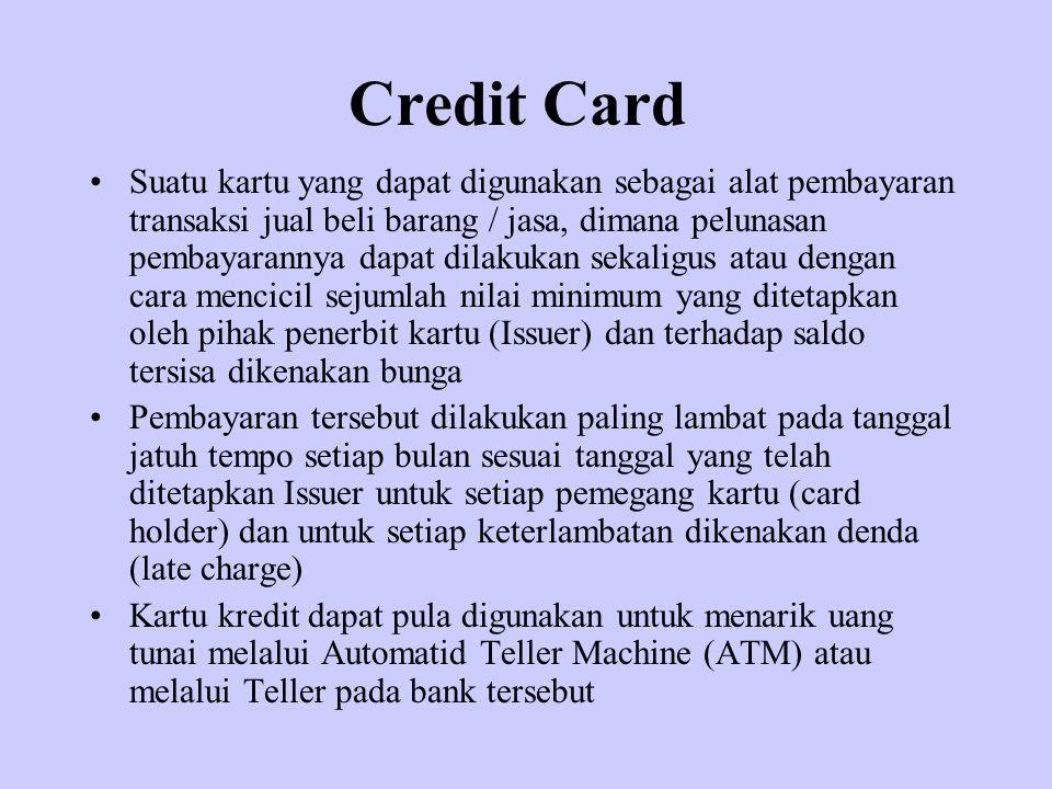 Credit Card Suatu kartu yang dapat digunakan sebagai alat pembayaran transaksi jual beli barang / jasa, dimana pelunasan pembayarannya dapat dilakukan