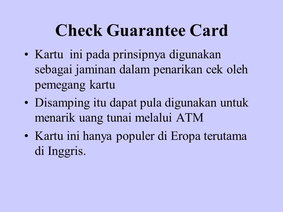Check Guarantee Card Kartu ini pada prinsipnya digunakan sebagai jaminan dalam penarikan cek oleh pemegang kartu Disamping itu dapat pula digunakan un