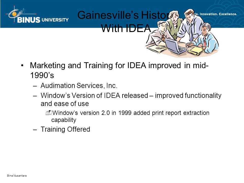 Bina Nusantara Gainesville's History With IDEA Marketing and Training for IDEA improved in mid- 1990's –Audimation Services, Inc.