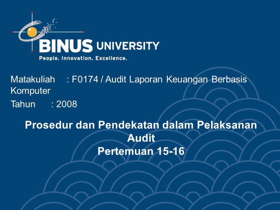 Prosedur dan Pendekatan dalam Pelaksanan Audit Pertemuan 15-16 Matakuliah: F0174 / Audit Laporan Keuangan Berbasis Komputer Tahun: 2008