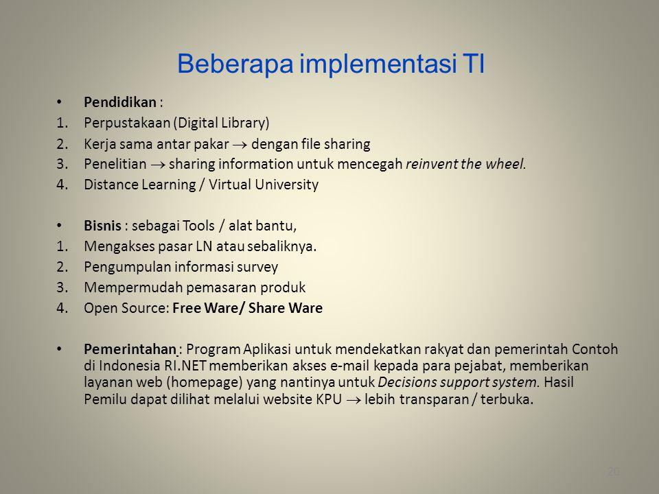 Beberapa implementasi TI Pendidikan : 1.Perpustakaan (Digital Library) 2.Kerja sama antar pakar  dengan file sharing 3.Penelitian  sharing informati