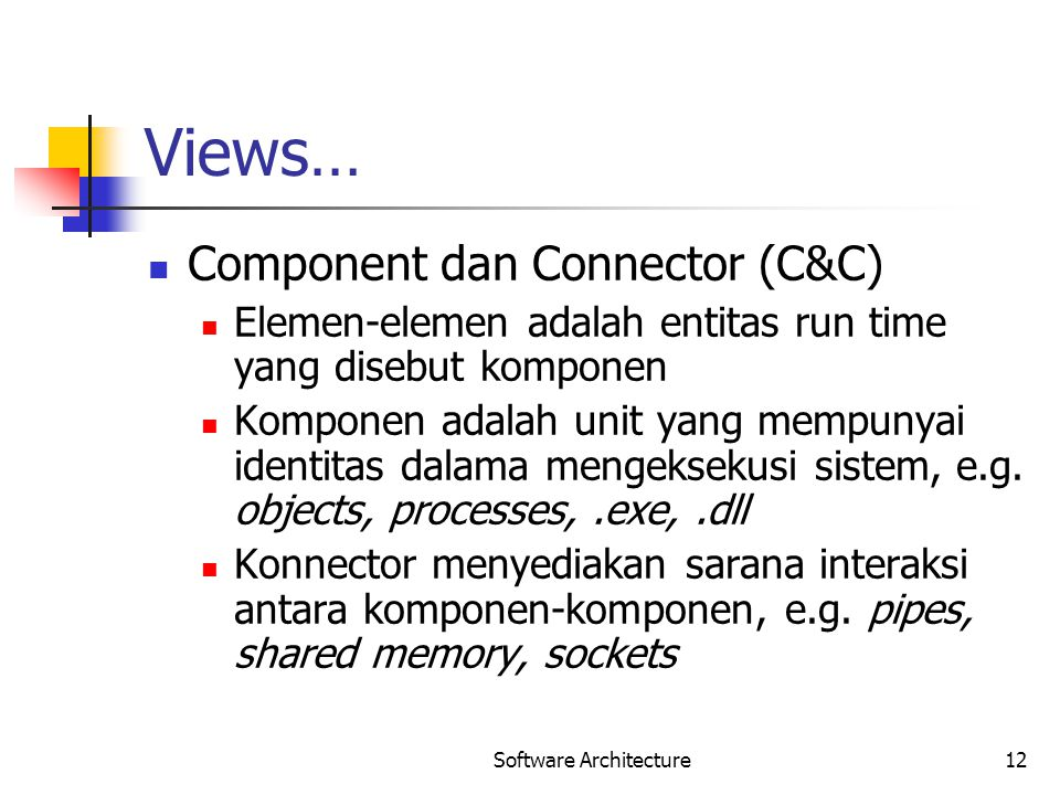 Software Architecture12 Views… Component dan Connector (C&C) Elemen-elemen adalah entitas run time yang disebut komponen Komponen adalah unit yang mem