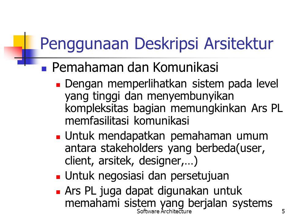 Software Architecture5 Penggunaan Deskripsi Arsitektur Pemahaman dan Komunikasi Dengan memperlihatkan sistem pada level yang tinggi dan menyembunyikan