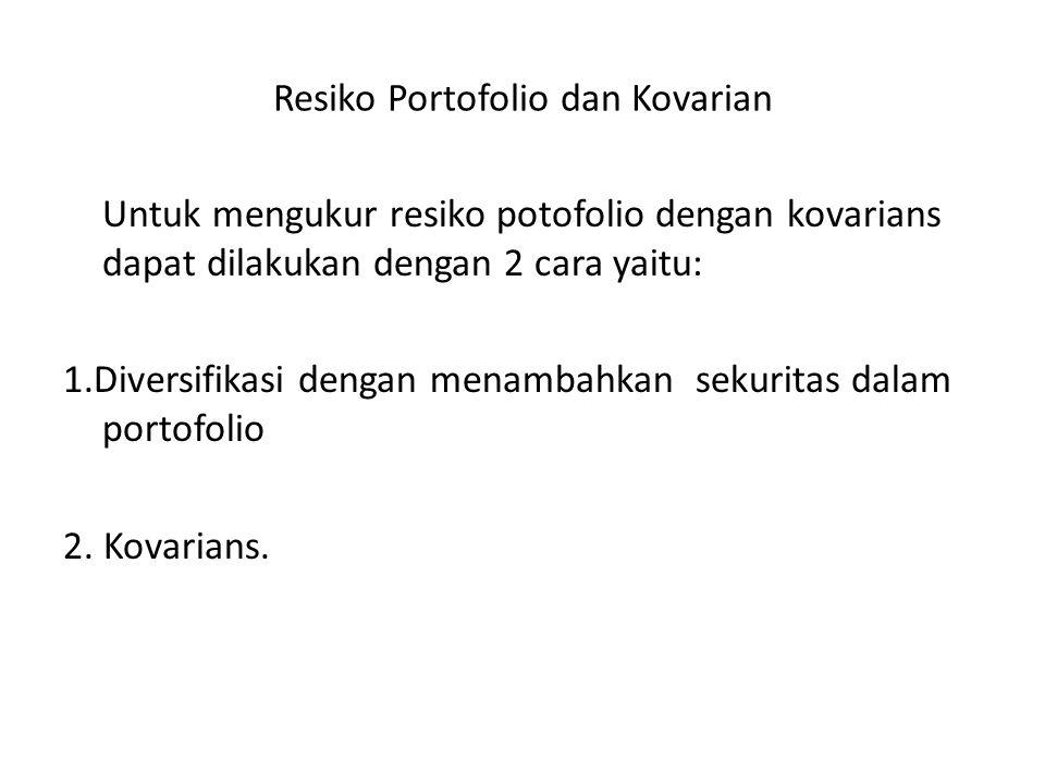 Resiko Portofolio dan Kovarian Untuk mengukur resiko potofolio dengan kovarians dapat dilakukan dengan 2 cara yaitu: 1.Diversifikasi dengan menambahkan sekuritas dalam portofolio 2.