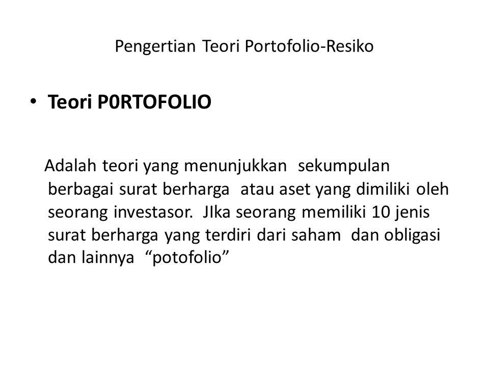 Pengertian Teori Portofolio-Resiko Teori P0RTOFOLIO Adalah teori yang menunjukkan sekumpulan berbagai surat berharga atau aset yang dimiliki oleh seorang investasor.