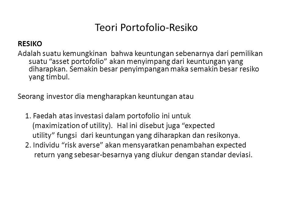 Teori Portofolio-Resiko RESIKO Adalah suatu kemungkinan bahwa keuntungan sebenarnya dari pemilikan suatu asset portofolio akan menyimpang dari keuntungan yang diharapkan.