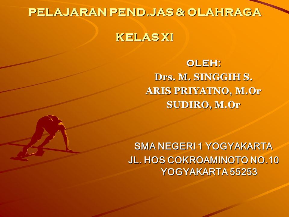 PELAJARAN PEND.JAS & OLAHRAGA KELAS XI OLEH: Drs. M. SINGGIH S. ARIS PRIYATNO, M.Or SUDIRO, M.Or SMA NEGERI 1 YOGYAKARTA JL. HOS COKROAMINOTO NO.10 YO