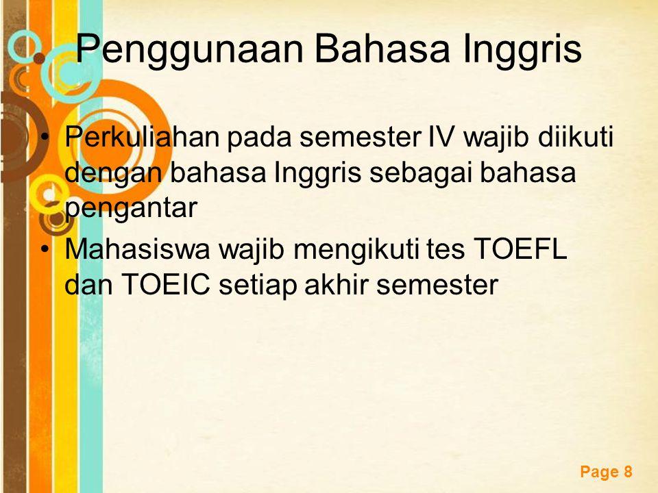Free Powerpoint Templates Page 8 Penggunaan Bahasa Inggris Perkuliahan pada semester IV wajib diikuti dengan bahasa Inggris sebagai bahasa pengantar Mahasiswa wajib mengikuti tes TOEFL dan TOEIC setiap akhir semester