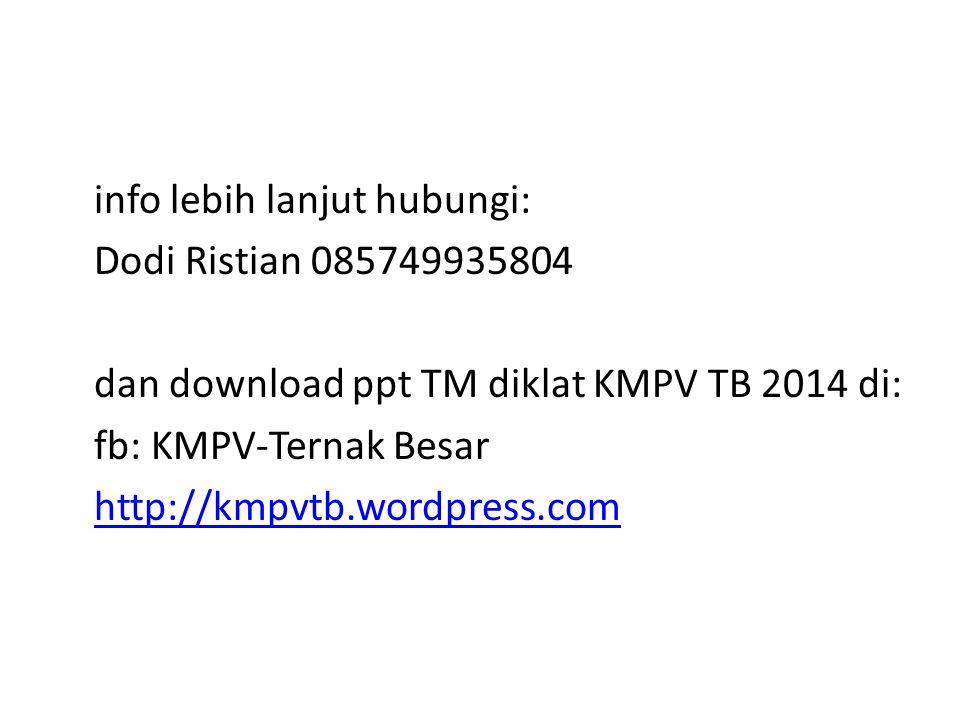 info lebih lanjut hubungi: Dodi Ristian 085749935804 dan download ppt TM diklat KMPV TB 2014 di: fb: KMPV-Ternak Besar http://kmpvtb.wordpress.com