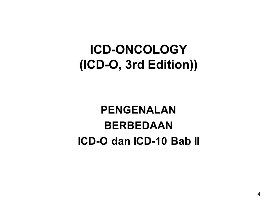 4 ICD-ONCOLOGY (ICD-O, 3rd Edition)) PENGENALAN BERBEDAAN ICD-O dan ICD-10 Bab II