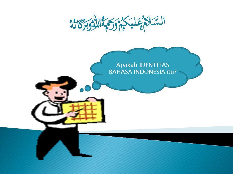 Apakah IDENTITAS BAHASA INDONESIA itu
