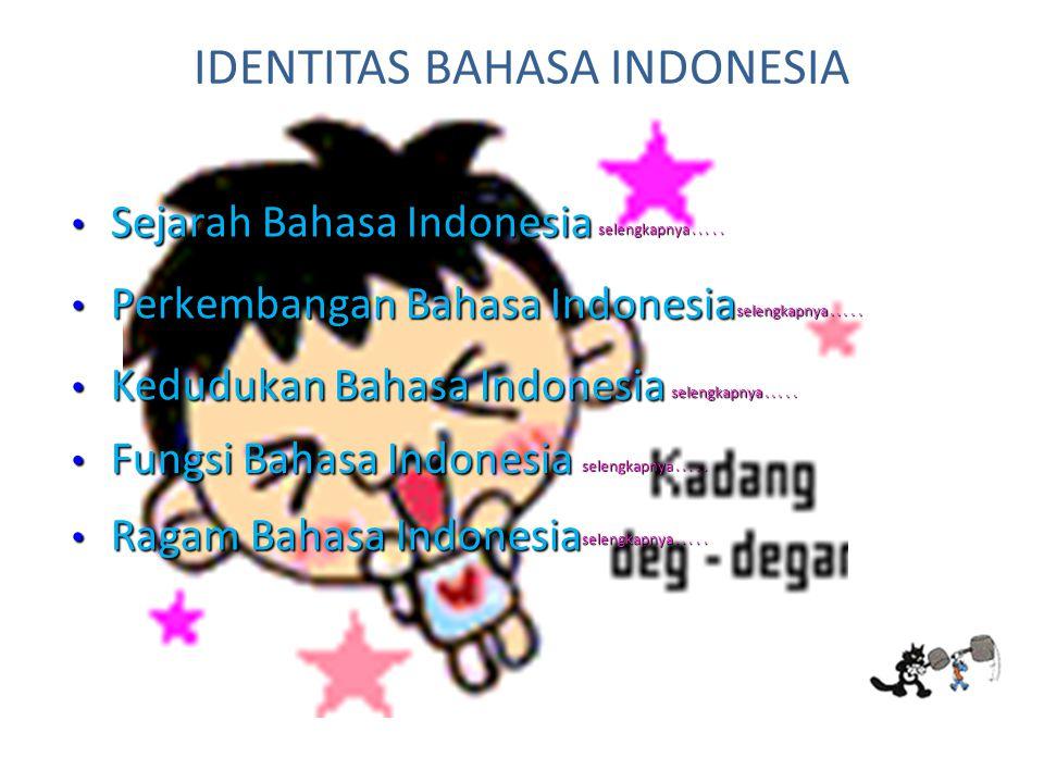 IDENTITAS BAHASA INDONESIA selengkapnya. selengkapnya.