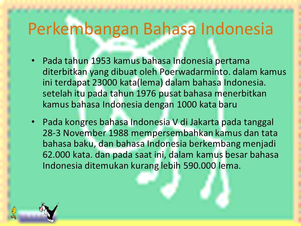 Kedudukan Bahasa Indonesia  Bahasa Indonesia memiliki kedudukan yang sangat jelas yang tercantum dalam: 1.