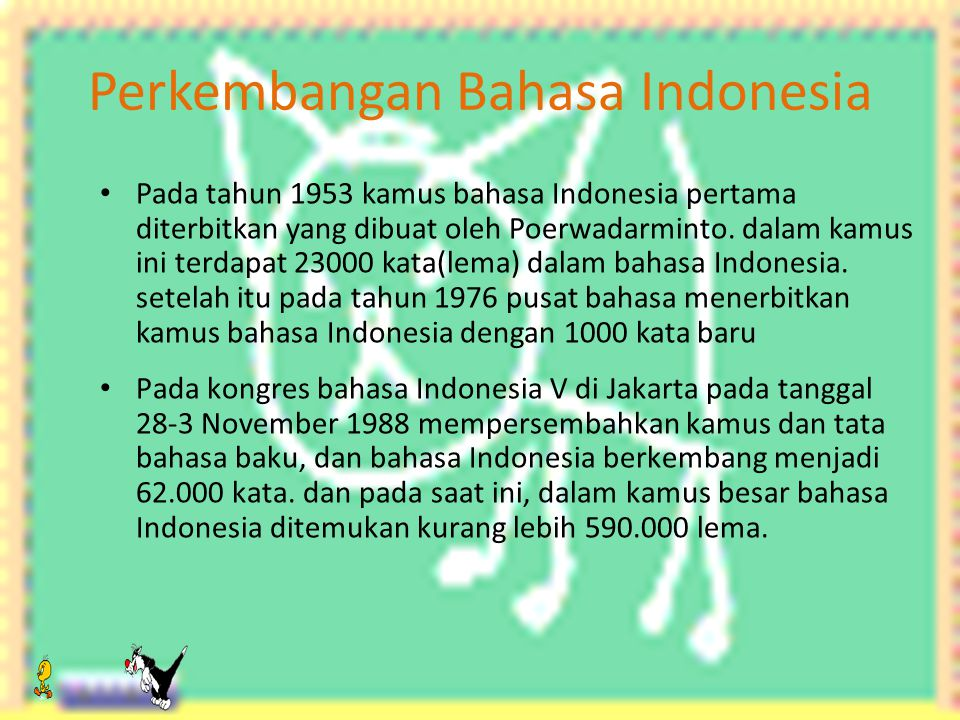 Perkembangan Bahasa Indonesia Pada tahun 1953 kamus bahasa Indonesia pertama diterbitkan yang dibuat oleh Poerwadarminto.