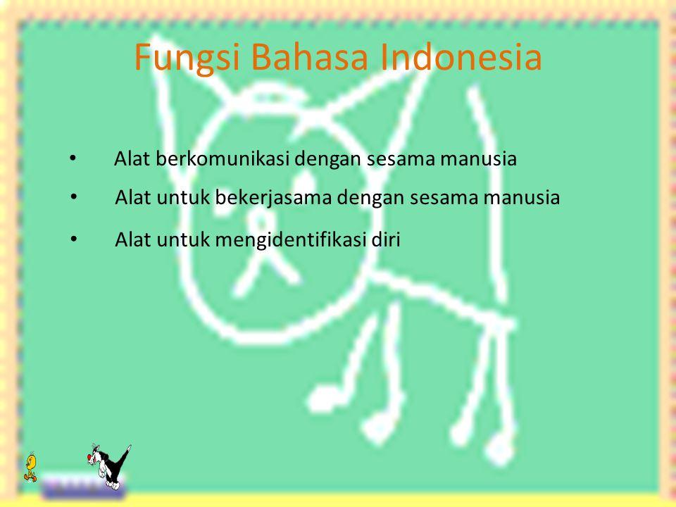 Fungsi Bahasa Indonesia Alat berkomunikasi dengan sesama manusia Alat untuk bekerjasama dengan sesama manusia Alat untuk mengidentifikasi diri
