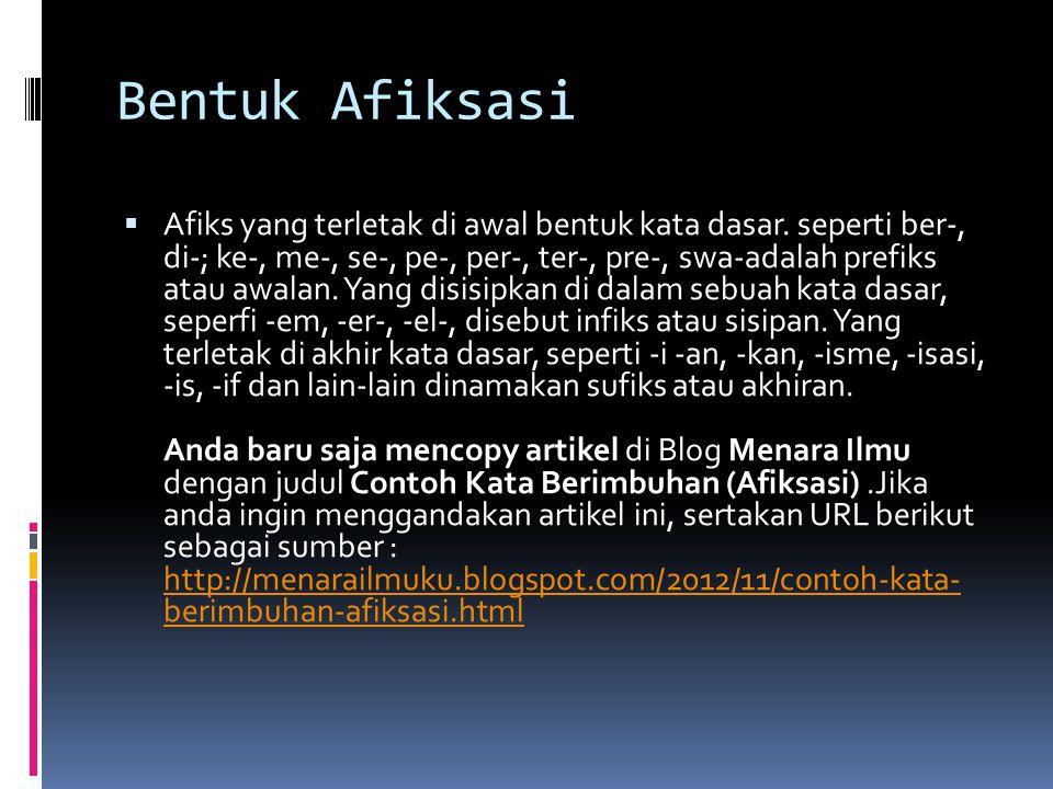 Bentuk Afiksasi  Afiks yang terletak di awal bentuk kata dasar. seperti ber-, di-; ke-, me-, se-, pe-, per-, ter-, pre-, swa-adalah prefiks atau awal