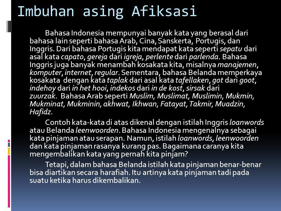 Imbuhan asing Afiksasi Bahasa Indonesia mempunyai banyak kata yang berasal dari bahasa lain seperti bahasa Arab, Cina, Sanskerta, Portugis, dan Inggri