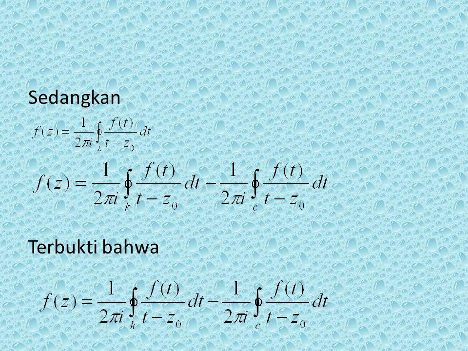 Bukti Diambil lintasan tertutup sederhana L, Sehingga z  Int (L)  A. Menurut teorema perluasan Annulus diperoleh: A C K