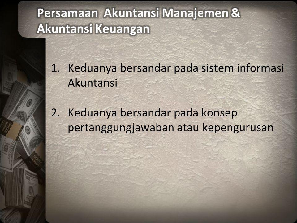 1.Keduanya bersandar pada sistem informasi Akuntansi 2.Keduanya bersandar pada konsep pertanggungjawaban atau kepengurusan