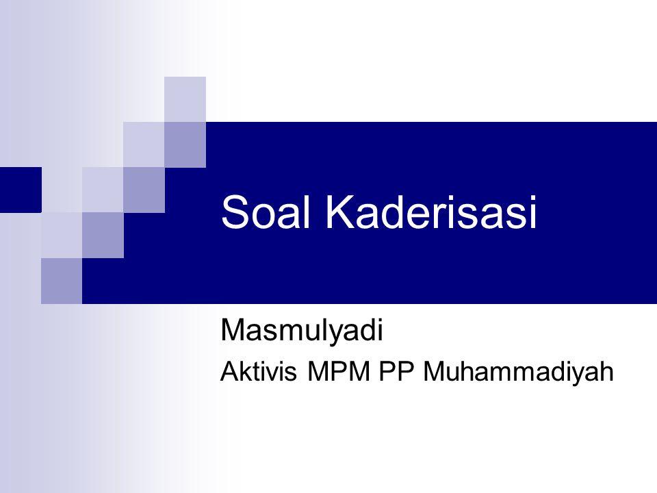 Soal Kaderisasi Masmulyadi Aktivis MPM PP Muhammadiyah