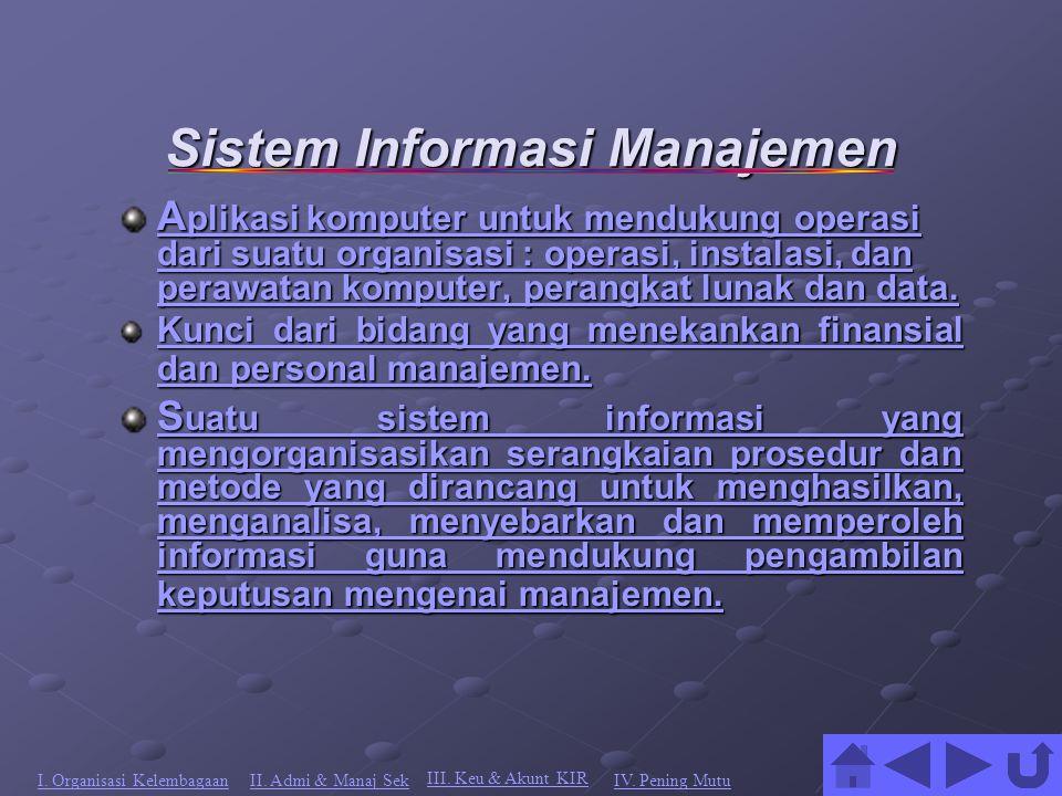 Sistem Informasi Manajemen A plikasi komputer untuk mendukung operasi dari suatu organisasi : operasi, instalasi, dan perawatan komputer, perangkat lunak dan data.