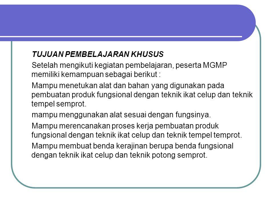TUJUAN PEMBELAJARAN KHUSUS Setelah mengikuti kegiatan pembelajaran, peserta MGMP memiliki kemampuan sebagai berikut : Mampu menetukan alat dan bahan y