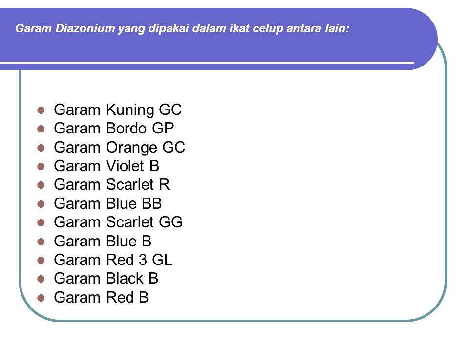 Garam Diazonium yang dipakai dalam ikat celup antara lain: Garam Kuning GC Garam Bordo GP Garam Orange GC Garam Violet B Garam Scarlet R Garam Blue BB