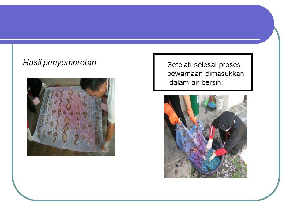 Hasil penyemprotan Setelah selesai proses pewarnaan dimasukkan dalam air bersih.