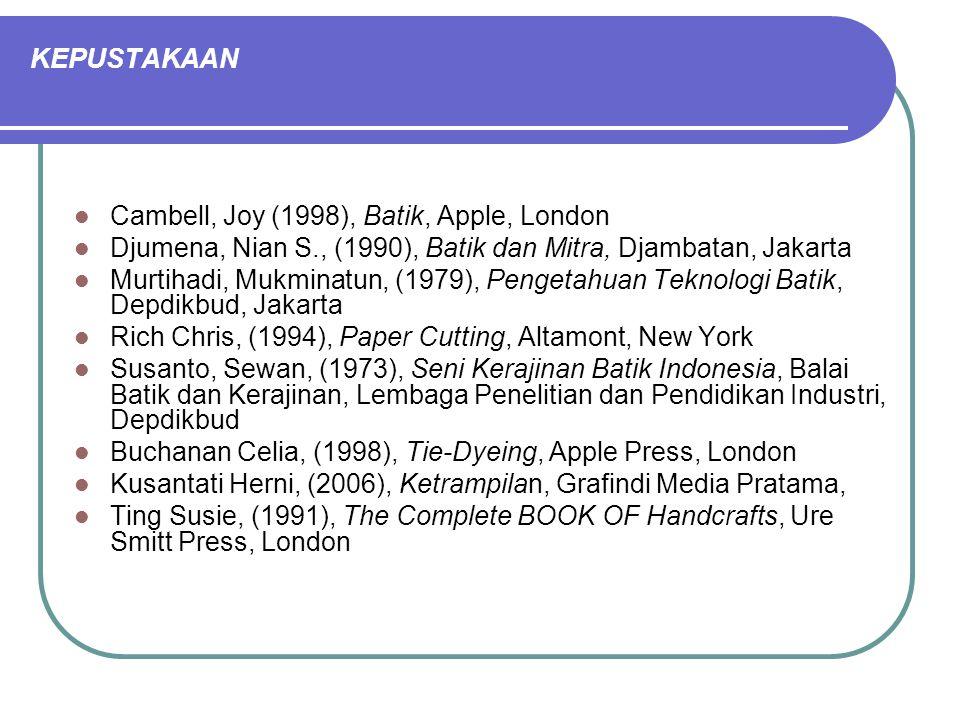 KEPUSTAKAAN Cambell, Joy (1998), Batik, Apple, London Djumena, Nian S., (1990), Batik dan Mitra, Djambatan, Jakarta Murtihadi, Mukminatun, (1979), Pen