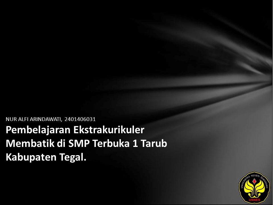 NUR ALFI ARINDAWATI, 2401406031 Pembelajaran Ekstrakurikuler Membatik di SMP Terbuka 1 Tarub Kabupaten Tegal.