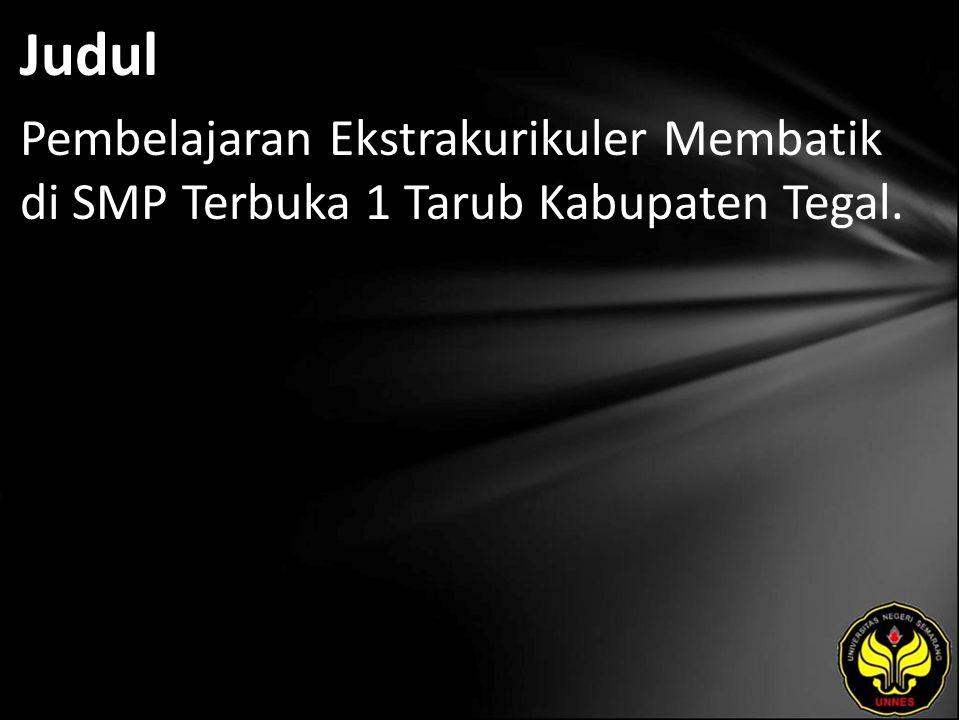 Judul Pembelajaran Ekstrakurikuler Membatik di SMP Terbuka 1 Tarub Kabupaten Tegal.
