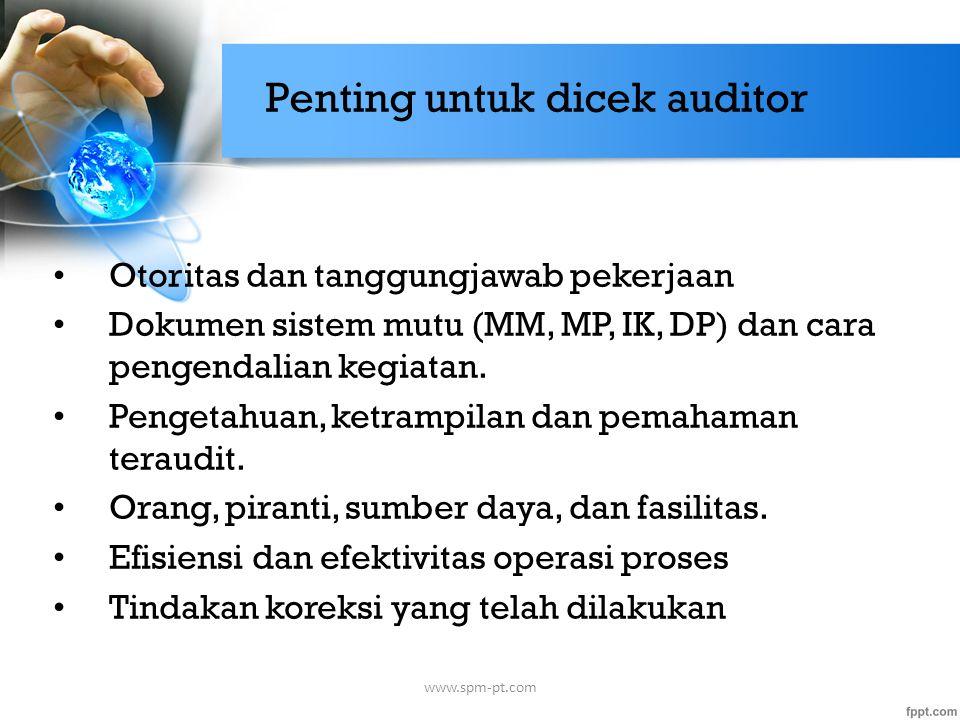 Penting untuk dicek auditor Otoritas dan tanggungjawab pekerjaan Dokumen sistem mutu (MM, MP, IK, DP) dan cara pengendalian kegiatan. Pengetahuan, ket