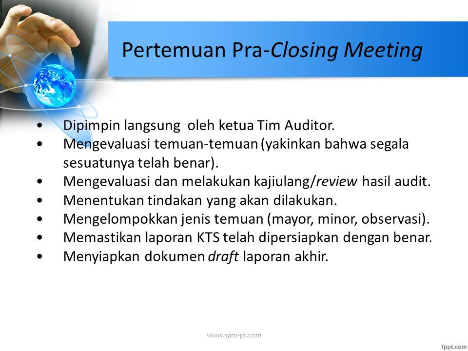 Pertemuan Pra-Closing Meeting Dipimpin langsung oleh ketua Tim Auditor. Mengevaluasi temuan-temuan (yakinkan bahwa segala sesuatunya telah benar). Men