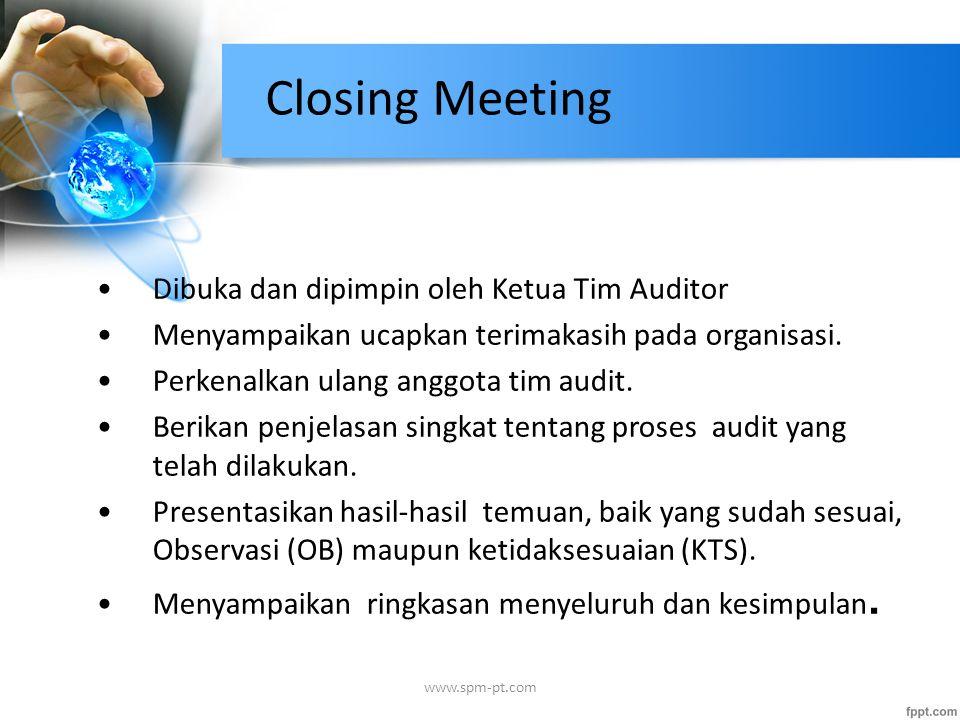 Closing Meeting Dibuka dan dipimpin oleh Ketua Tim Auditor Menyampaikan ucapkan terimakasih pada organisasi. Perkenalkan ulang anggota tim audit. Beri