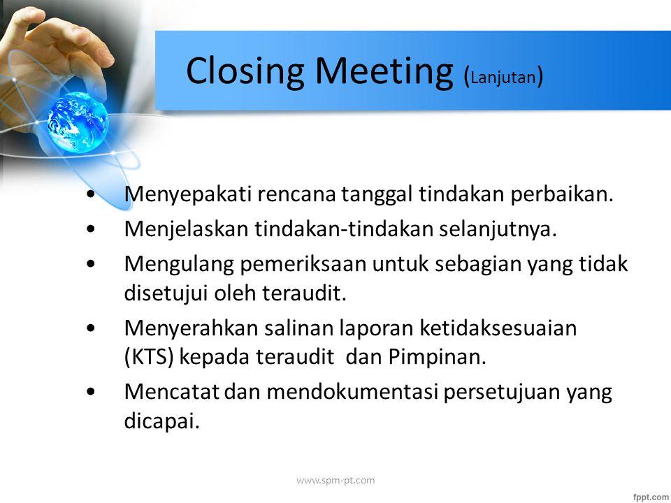 Closing Meeting ( Lanjutan ) Menyepakati rencana tanggal tindakan perbaikan. Menjelaskan tindakan-tindakan selanjutnya. Mengulang pemeriksaan untuk se