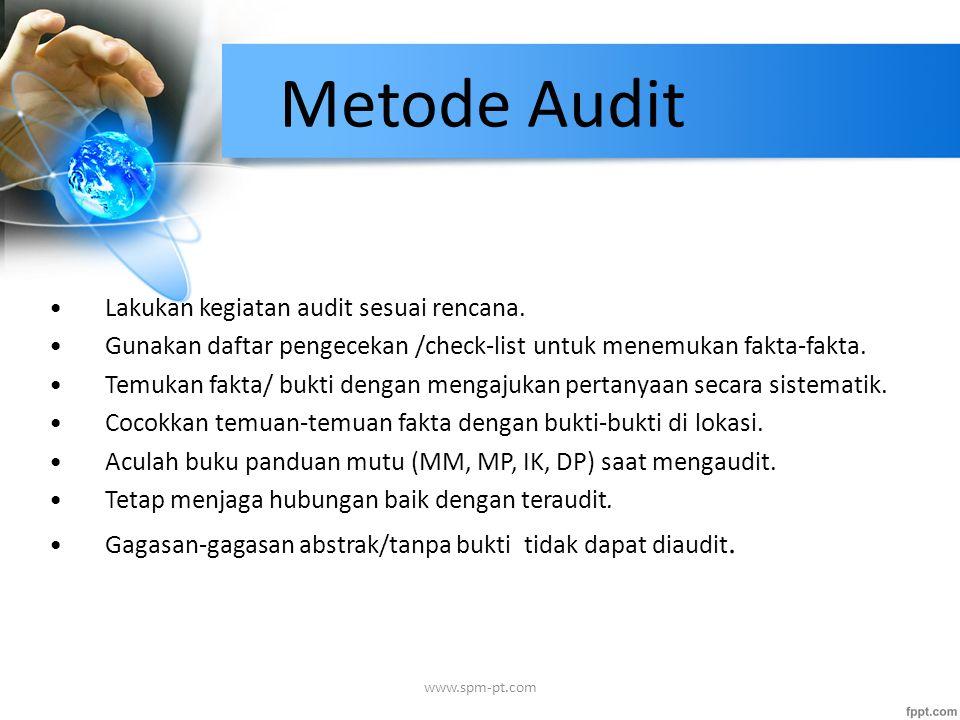 Metode Audit Lakukan kegiatan audit sesuai rencana. Gunakan daftar pengecekan /check-list untuk menemukan fakta-fakta. Temukan fakta/ bukti dengan men