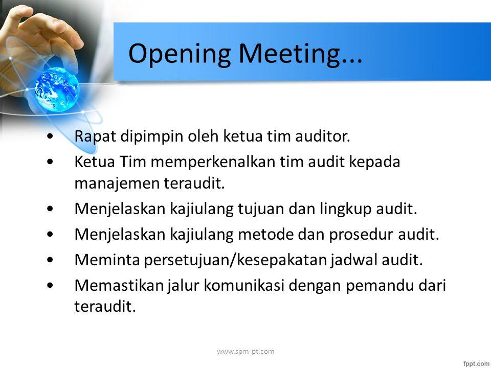 Opening Meeting... Rapat dipimpin oleh ketua tim auditor. Ketua Tim memperkenalkan tim audit kepada manajemen teraudit. Menjelaskan kajiulang tujuan d